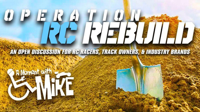 Main Photo: A MOMENT WITH MIKE: Operation R/C Rebuild - An open discussion for racers, tracks, and industry bran