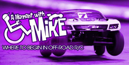 Main Photo: A MOMENT WITH MIKE: Where to begin in off-road R/C racing